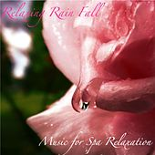 Relaxing Rain Fall: For Massage, Sleep and Meditation by Music for Spa Relaxation