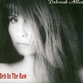 Deb In The Raw by Deborah Allen