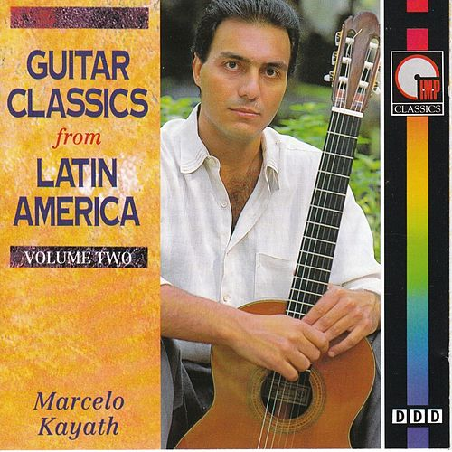 Guitar Classics from Latin America - Vol.2 by Marcelo Kayath