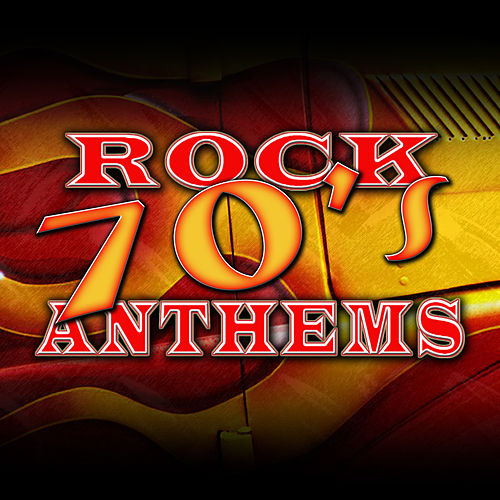 70's Rock Anthems by The Hit Nation