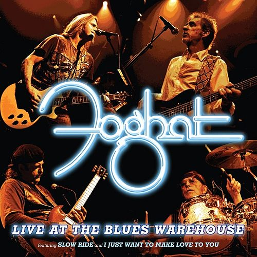 Live At The Blues Warehouse by Foghat