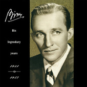 Bing: His Legendary Years 1931-1957 by Bing Crosby