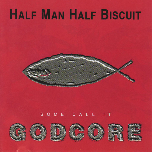Some Call It Godcore by Half Man Half Biscuit