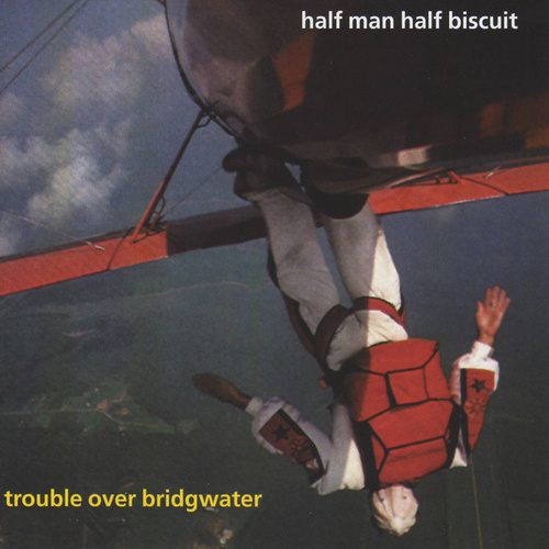 Trouble Over Bridgwater by Half Man Half Biscuit