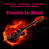 Trouble In Mind by Peter Green