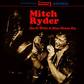 Devil With A Blue Dress On (Rare Version, Re-Recorded / Remastered) by Mitch Ryder