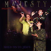 Hold On To Jesus by Majesty