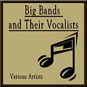 Big Bands and Their Vocalists by Various Artists