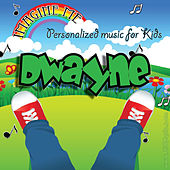 Imagine Me - Personalized Music for Kids: Dwayne by Personalized Kid Music