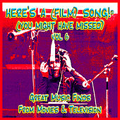 Here's A (Film) Song! ® (You Might Have Missed) Vol. 6 by Various Artists