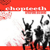 Chopteeth by Chopteeth Afrofunk Big Band