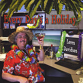 Every Day's a Holiday by Loren Davidson