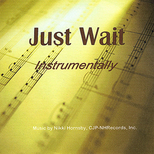 Just Wait Instrumentally by Nikki Hornsby