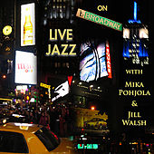 Live Jazz On Broadway: the Complete Classic New York Concert by Mika Pohjola