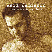 The Noise in My Chest by Reid Jamieson