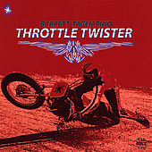 Throttle Twister by Barrett Tagliarino