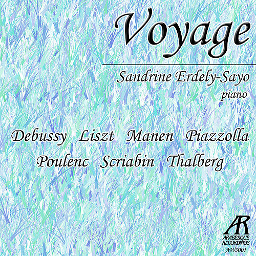 Voyage: Debussy, Liszt, Manen, Piazzolla, Poulenc, Scriabin, Thalberg by Sandrine Erdely-Sayo