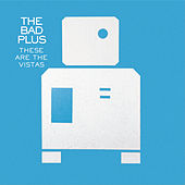 These Are The Vistas by The Bad Plus