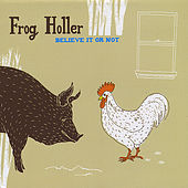 Believe It or Not by Frog Holler