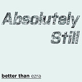 Absolutely Still by Better Than Ezra