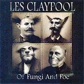 Of Fungi And Foe by Les Claypool