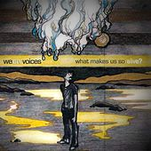 What Makes Us So Alive? by We Are Voices