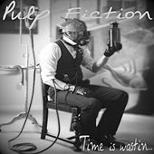 Time Is Wastin... by Pulp Fiction
