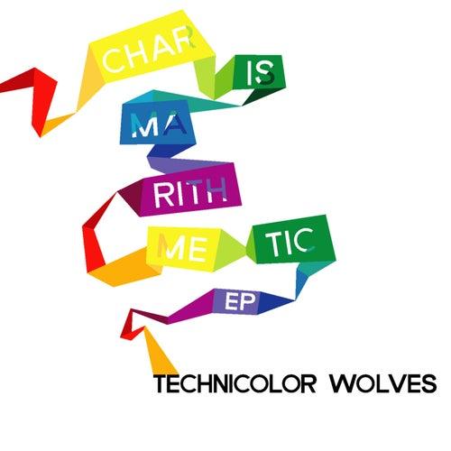 Charismarithmetic - EP by Technicolor Wolves