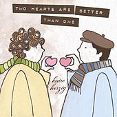 Two Hearts Are Better Than One by Katie Herzig