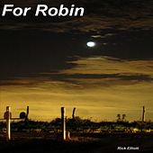 For Robin by Rick Elliott