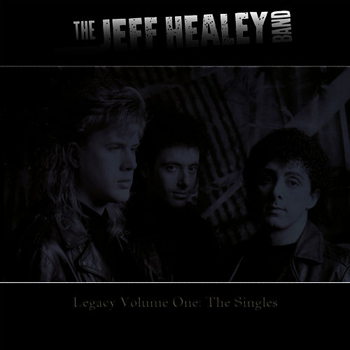 Legacy: Volume One - The Singles by Jeff Healey