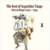 The best of Argentine Tango Vol. 1 / 78 rpm recordings 1925 - 1955 by Various Artists