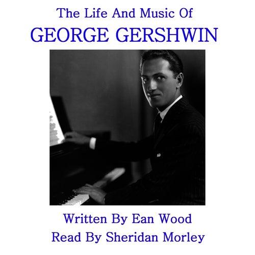 Gershwin - The Life & Music by George Gershwin