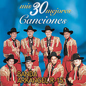 Mis 30 Mejores Canciones by Banda Arkangel R-15