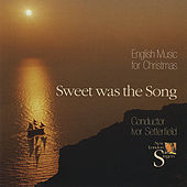 Sweet Was the Song - English Music for Christmas by New London Singers