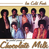 Ice Cold Funk: The Greatest Grooves Of Chocolate Milk by Chocolate Milk