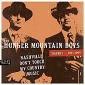 Vol 1: 2003-2004 Nashville Don't Touch My Country Music by The Hunger Mountain Boys