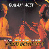 Moral Bankrupt Volume Final: Mood Demystify by Taalam Acey
