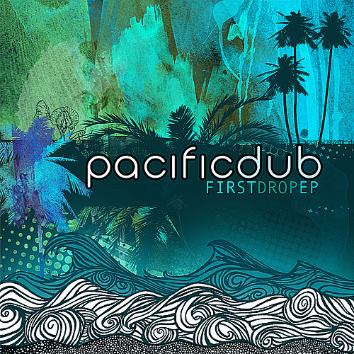 First Drop Ep by Pacific Dub