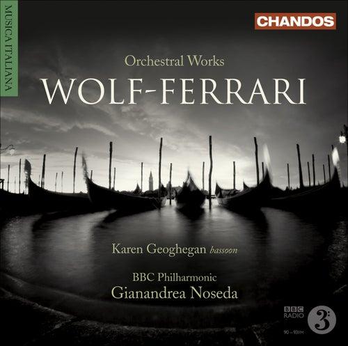 WOLF-FERRARI, E.: Gioielli della Madonna Suite (I) / Suite-concertino, Op. 16 / Opera Excerpts (Geoghegan, BBC Philharmonic, Noseda) by Various Artists