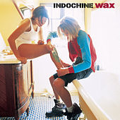 Wax by Indochine