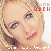 Liebe, was sonst! by Kristina Bach