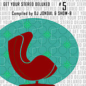 Get Your Stereo Deluxed Vol. 5 compiled by DJ JONDAL & SHOW-B by Various Artists