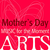 Music for the Moment: Mother's Day by Various Artists
