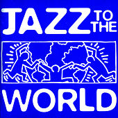 Jazz to the World von Various Artists