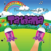 Imagine Me - Personalized Music for Kids: Tatiana by Personalized Kid Music