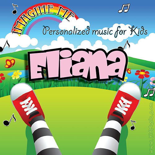 Imagine Me - Personalized Music for Kids: Eliana by Personalized Kid Music