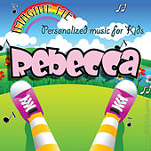 Imagine Me - Personalized Music for Kids: Rebecca by Personalized Kid Music