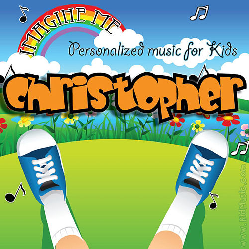 Imagine Me - Personalized Music for Kids: Christopher by Personalized Kid Music