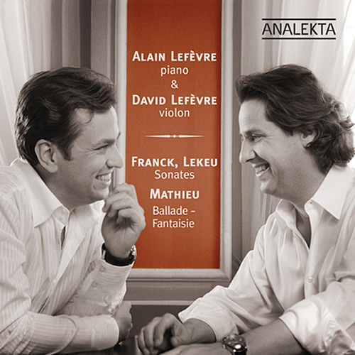 Franck & Lekeu: Sonates - Mathieu: Ballade, Fantaisie by Alain Lefèvre
